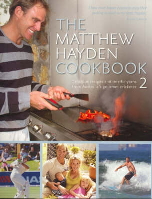 The Matthew Hayden Cookbook: Stories and Delicious Recipes from Australia's Gourmet Cricketer: Bk. 2 by Matthew Hayden image