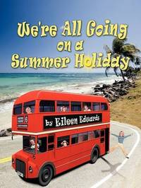 We're All Going On A Summer Holiday: [Volume 1] by Eileen Edwards