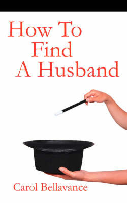 How To Find A Husband by Carol Bellavance