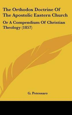 The Orthodox Doctrine of the Apostolic Eastern Church: Or a Compendium of Christian Theology (1857)