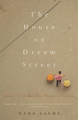 House on Dream Street American Woman in Vietnam by Dana Sachs
