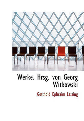 Werke. Hrsg. Von Georg Witkowski by Gotthold Ephraim Lessing