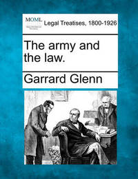 The Army and the Law. by Garrard Glenn