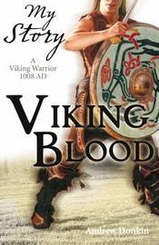 Viking Blood;  A Viking Warrior AD 1008 (My Story) by Andrew Donkin
