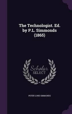 The Technologist. Ed. by P.L. Simmonds (1865) by Peter Lund Simmonds