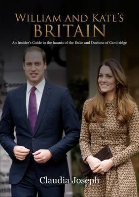 William and Kate's Britain by Claudia Joseph