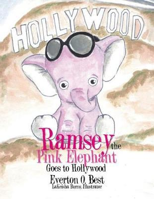 Ramsey the Pink Elephant Goes to Hollywood by Everton O Best