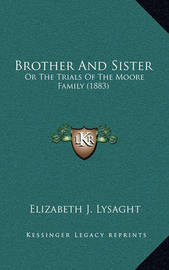 Brother and Sister: Or the Trials of the Moore Family (1883) by Elizabeth J Lysaght