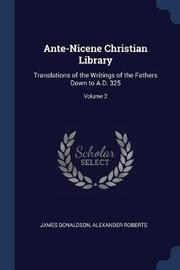 Ante-Nicene Christian Library by James Donaldson