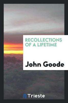 Recollections of a Lifetime by John Goode
