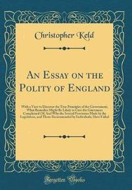 An Essay on the Polity of England by Christopher Keld image