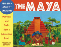 The Maya: Activities and Crafts from a Mysterious Land by Arlette N Braman image
