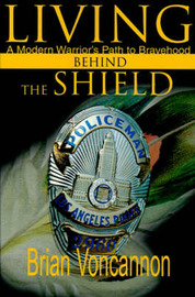 Living Behind the Shield: A Modern Warrior's Path to Bravehood by Brian E. Voncannon image