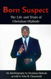 Born Suspect: The Life and Trials of Gbolahan Olabode by Gbolahan Olabode image