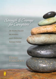 Strength and Courage for Caregivers: 30 Hope-filled Morning and Evening Reflections by Terry Hargrave image