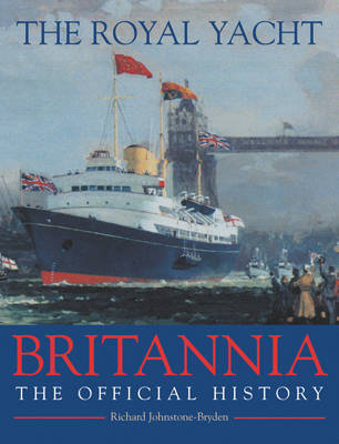 """The Royal Yacht """"Britannia"""": The Official History by Richard Johnstone-Bryden image"""