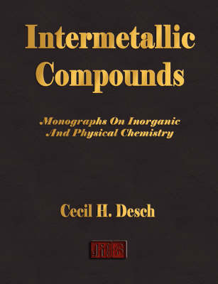 Intermetallic Compounds - Monographs on Inorganic and Physical Chemistry by Cecil H. Desch