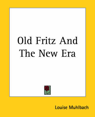 Old Fritz And The New Era by Louise Muhlbach