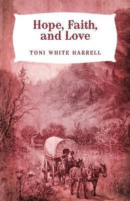 Hope, Faith, and Love by Toni White Harrell