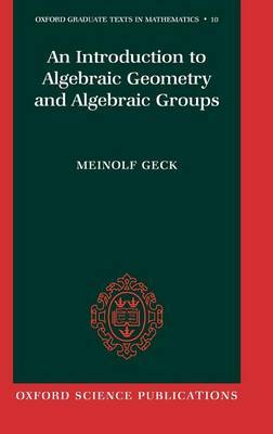 An Introduction to Algebraic Geometry and Algebraic Groups by Meinolf Geck image