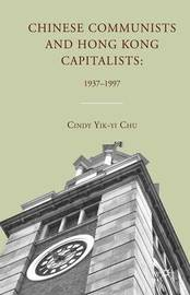 Chinese Communists and Hong Kong Capitalists: 1937-1997 by C. Chu