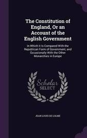 The Constitution of England, or an Account of the English Government by Jean Louis De Lolme
