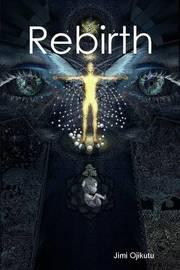 Rebirth by Jimi Ojikutu