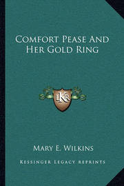 Comfort Pease and Her Gold Ring by Mary , E Wilkins