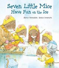 Seven Little Mice Have Fun on the Ice by Haruo Yamashita