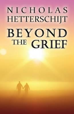 Beyond the Grief by Nicholas Hetterschijt