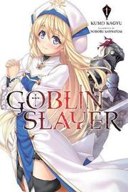 Goblin Slayer, Vol. 1 (light novel) by Kumo Kagyu