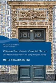 Chinese Porcelain in Colonial Mexico by Meha Priyadarshini