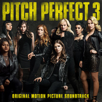 Pitch Perfect 3: Original Movie Soundtrack by Various