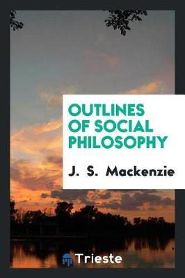 Outlines of Social Philosophy by J MacKenzie image