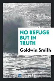 No Refuge But in Truth by Goldwin Smith image