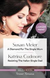 A Diamond For The Single Mum/Resisting The Italian Single Dad by Katrina Cudmore