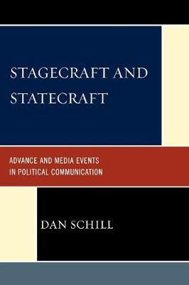 Stagecraft and Statecraft: Advance and Media Events in Political Communication by Dan Schill