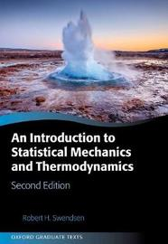 An Introduction to Statistical Mechanics and Thermodynamics by Robert Swendsen