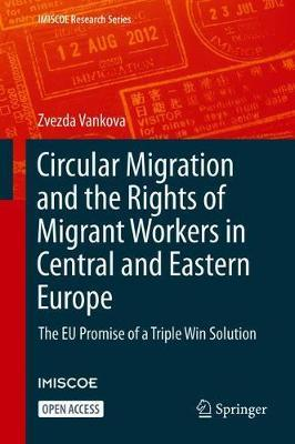 Circular Migration and the Rights of Migrant Workers in Central and Eastern Europe by Zvezda Vankova