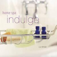 Home Spa: Indulge by Liz Wilde image