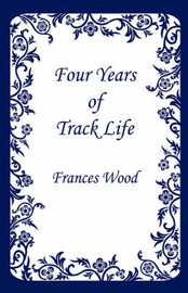 Four Years of Track Life by Frances Wood