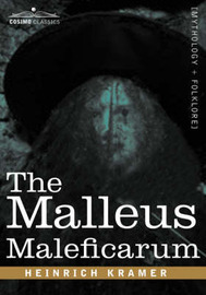 The Malleus Maleficarum by Heinrich Kramer