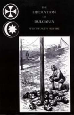 Liberation of Bulgaria, War Notes in 1877 by Wentworth Huyshe