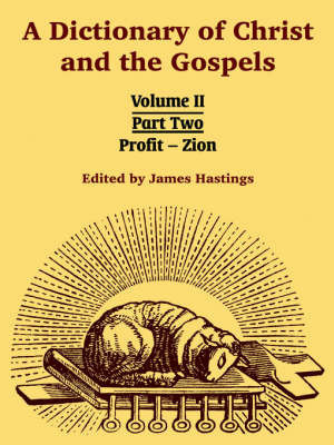 A Dictionary of Christ and the Gospels: Volume II (Part Two -- Profit - Zion)