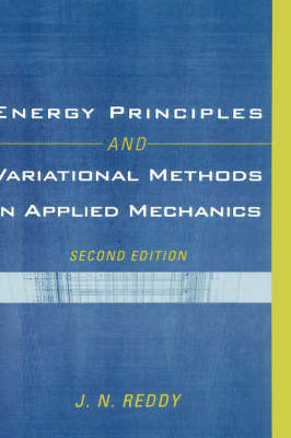 Energy Principles and Variational Methods in Applied Mechanics by J.N. Reddy