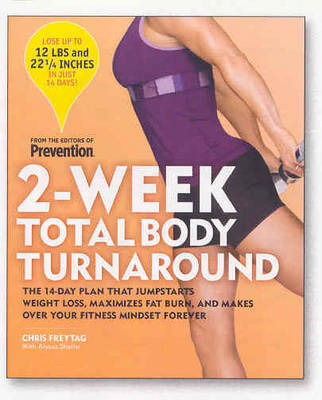 2-Week Total Body Turnaround: The 14-Day Plan That Jumpstarts Weight Loss, Maximizes Fat Burn, and Makes Over Your Fitness Mindset Forever by Chris Freytag