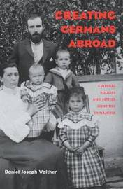 Creating Germans Abroad by Daniel Joseph Walther