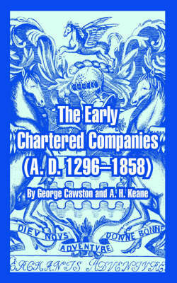 The Early Chartered Companies: A. D. 1296--1858 by George Cawston