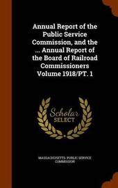 Annual Report of the Public Service Commission, and the ... Annual Report of the Board of Railroad Commissioners Volume 1918/PT. 1 image