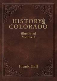 History of the State of Colorado - Vol. I by Frank Hall